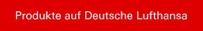 Produkte auf Deutsche Lufthansa