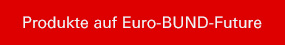 Produkte auf Euro-BUND-Future