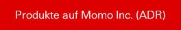 Produkte auf Momo Inc. (ADR)