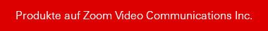 Produkte auf Zoom Video Communications Inc.